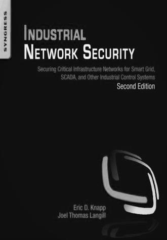 Industrial Network Security (Securing Critical Infrastructure Networks for Smart Grid SCADA- and Other Industrial Control Systems)